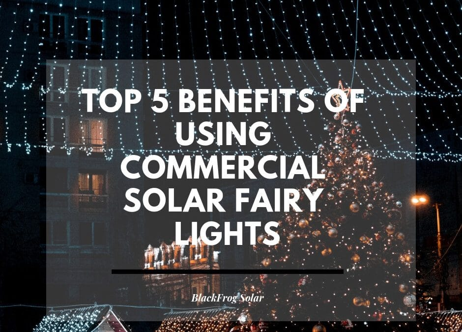 Top 5 benefits of using commercial solar fairy lights