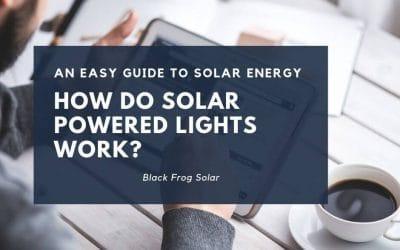 An easy guide to solar energy: how do solar powered lights work?