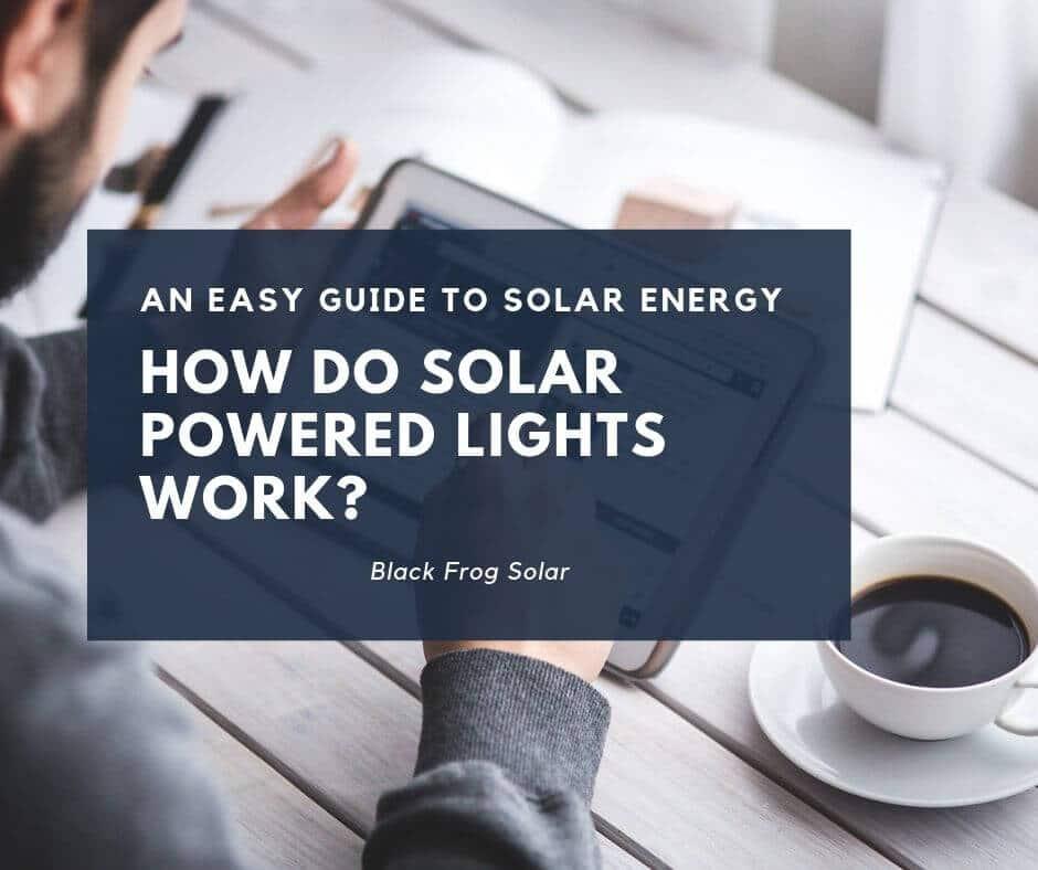 An easy guide to solar energy - how do solar powered lights work