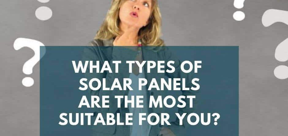 What types of solar panels are the most suitable for you