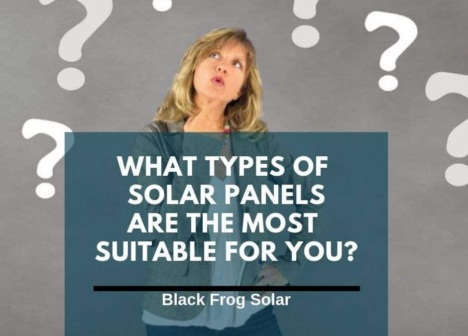 What types of solar panels are the most suitable for you?