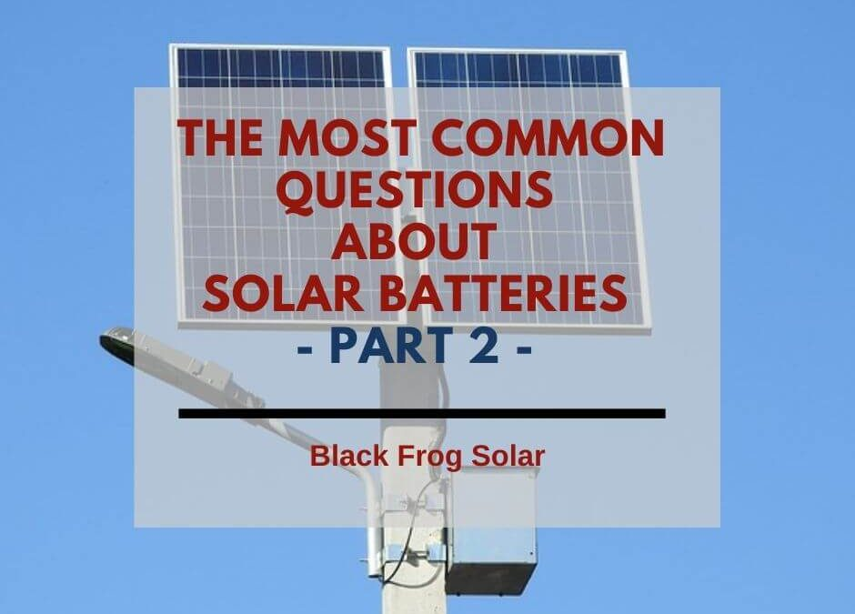 The most common questions about solar batteries – Part 2