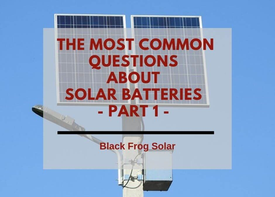 The most common questions about solar batteries – Part 1